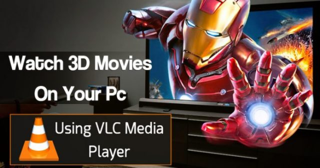 How to Watch 3D Movies On PC Using VLC Media Player